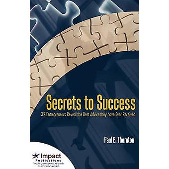 Secrets to Success 32 Entrepreneurs Reveal the Best Advice They Have Ever Received by Thornton & Paul