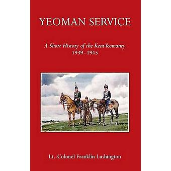 Yeoman Service a Short History of the Kent Yeomanry 19391945 by Lushington & Lt Colonel Frank