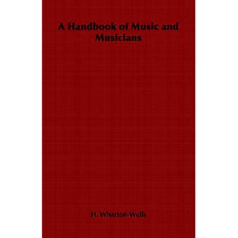 A Handbook of Music and Musicians by WhartonWells & H.