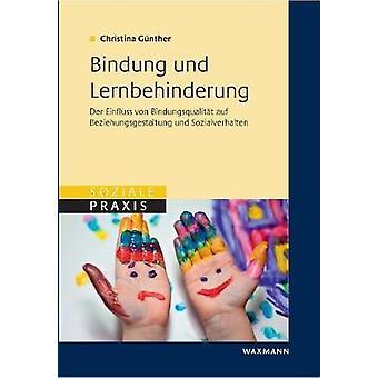 Bindung und LernbehinderungDer Einfluss von Bindungsqualitt auf Beziehungsgestaltung und Sozialverhalten by Gnther & Christina