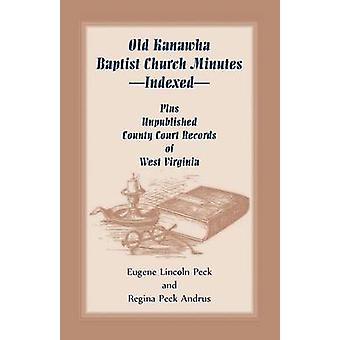 Old Kanawha Baptist Church MinutesIndexed Plus Unpublished County Court Records of West Virginia by Peck & Eugene Lincoln
