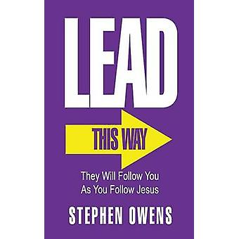 Lead They Will Follow You as You Follow Jesus by Stephen & Owens D.