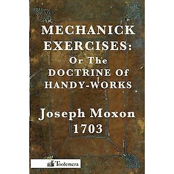 Mechanick Exercises Or the Doctrine of HandyWorks by Moxon & Joseph