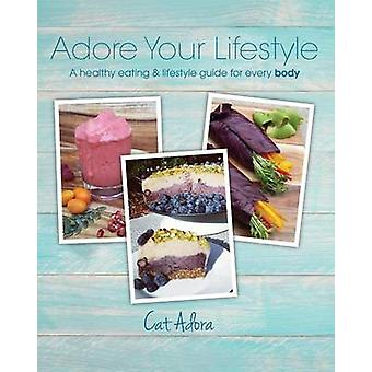 Adore Your Lifestyle  A healthy eating  lifestyle guide for every Body by Adora & Cat