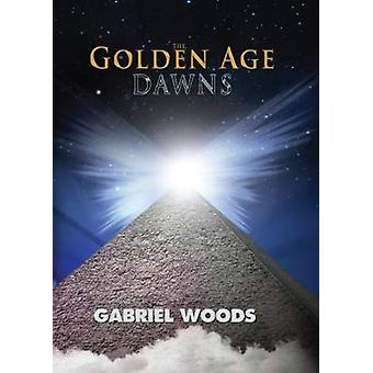 The Golden Age Dawns by Woods & Gabriel