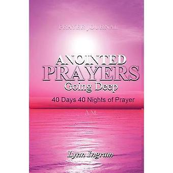 ANOINTED PRAYERS GOING DEEP 40 DAYS 40 NIGHTS OF PRAYER Prayer Journal by Ingram & Lynn C