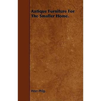 Antique Furniture For The Smaller Home. by Philp & Peter
