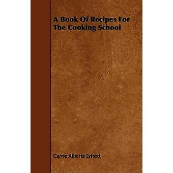 A Book of Recipes for the Cooking School by Lyford & Carrie Alberta