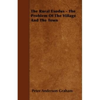 The Rural Exodus  The Problem of the Village and the Town by Graham & Peter Anderson