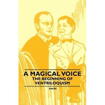 A Magical Voice  The Beginning of Ventriloquism by Anon