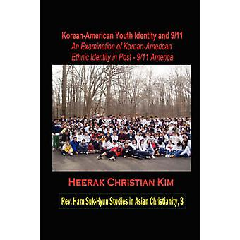 KoreanAmerican Youth Identity and 911 An Examination of KoreanAmerican Ethnic Identity in Post911 America Hardcover by Kim & H. C.