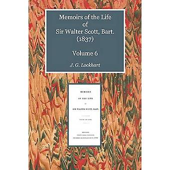 Memoirs of the Life of Sir Walter Scott Bart. 1837 Volume 6 by Lockhart & John Gibson