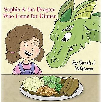 Sophia  the Dragon Who Came for Dinner by Williams & Sarah J.