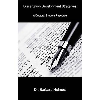 Dissertation Development Strategies A Doctoral Student Resource by Holmes & Barbara