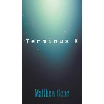 Terminus X by Gene & Matthew