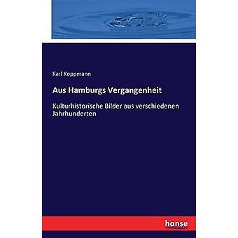 Aus Hamburgs VergangenheitKulturhistorische Bilder aus verschiedenen Jahrhunderten by Koppmann & Karl