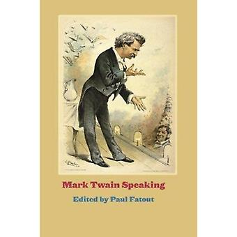 Mark Twain Speaking by Paul Fatout - 9781587294686 Book