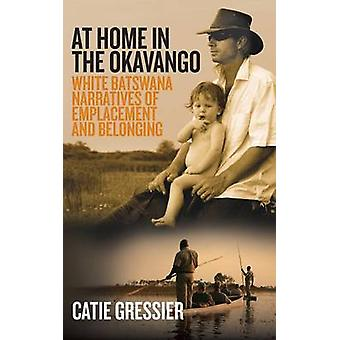 At Home in the Okavango - White Batswana Narratives of Emplacement and