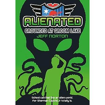 Alienated - Grounded at Groom Lake by Jeff Norton - 9781911195962 Book