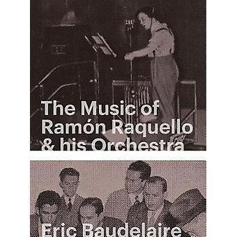 Eric Baudelaire - The Music of Ramon Raquello & His Orchestra and