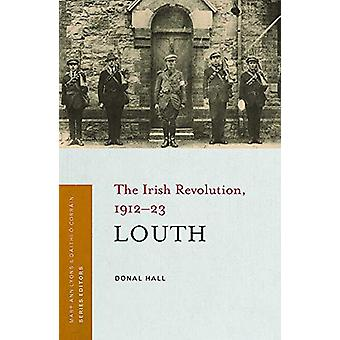 Louth - The Irish Revolution - 1912-23 by Donal Hall - 9781846826603 B