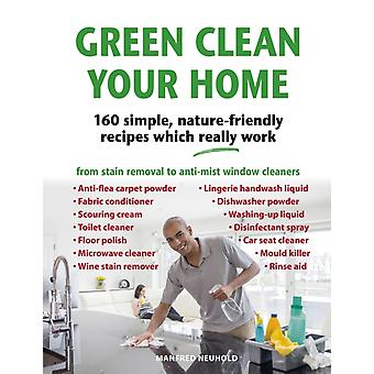 Green Clean Your Home by Manfred Neuhold
