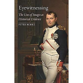 Eyewitnessing - gli usi delle immagini come testimonianza storica di Peter Bur
