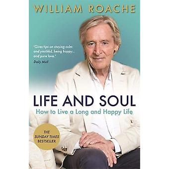 Life and Soul - How to Live a Long and Happy Life by William Roache -