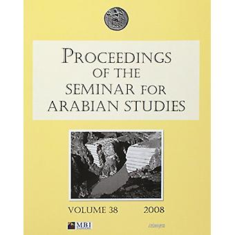 Proceedings of the Seminar for Arabian Studies Volume 38 2008 by Lloy
