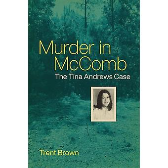 Murder in McComb  The Tina Andrews Case by Other Trent Brown