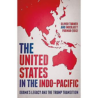 The United States in the IndoPacific  Obamas Legacy and the Trump Transition by Edited by Oliver Turner & Edited by Inderjeet Parmar