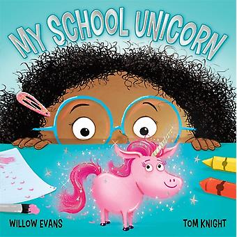My School Unicorn by Willow Evans & Illustrated by Tom Knight