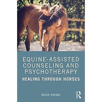 EquineAssisted Counseling and Psychotherapy by Sheade & Hallie E. Private practice & Texas & USA