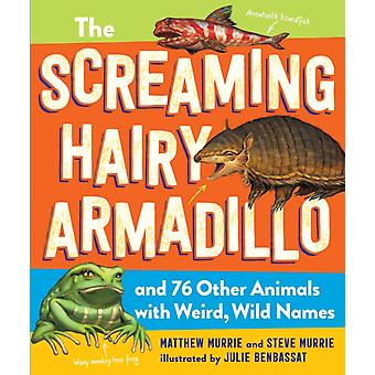The Screaming Hairy Armadillo and 76 Other Animals with Weird Wild Names by Murrie & MatthewMurrie & Steve