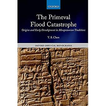 The Primeval Flood Catastrophe: Origins and Early Development in Mesopotamian Traditions (Oxford Oriental Monographs)
