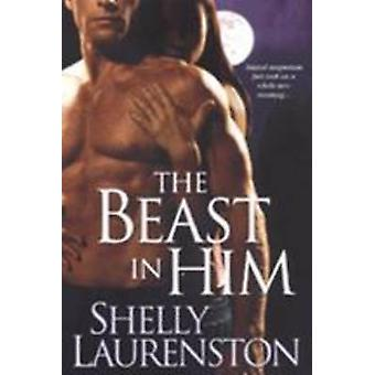 The Beast in Him by Shelly Laurenston - 9780758220370 Book