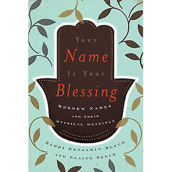 Your Name Is Your Blessing - Hebrew Names and Their Mystical Meanings