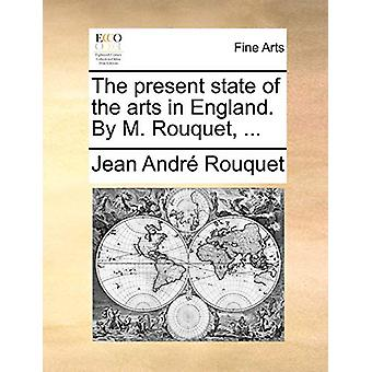 The Present State of the Arts in England. by M. Rouquet - ... by Jean