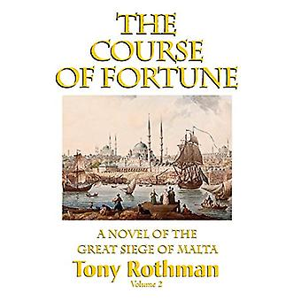 The Course of Fortune - A Novel of the Great Siege of Malta by Tony R