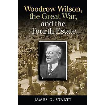 Woodrow Wilson - det stora kriget - och den fjärde egendomen av James Start