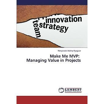 Make Me MVP - Managing Value in Projects by Munyaradzi Aubrey Nyaguse