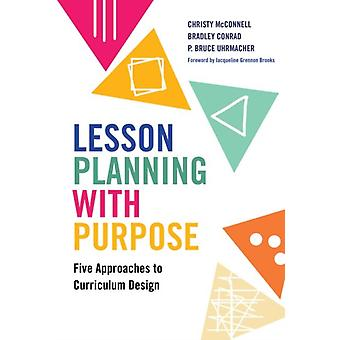 Lesson Planning with Purpose by Other Christy McConnell & Other Bradley Conrad & Other P Bruce Uhrmacher