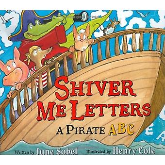 Shiver Me Letters by June Sobel & Illustrated by Henry Cole