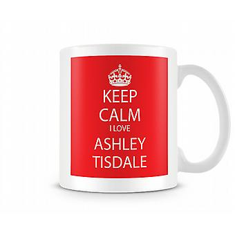 Keep Calm I Love Ashley Tisdale Printed Mug