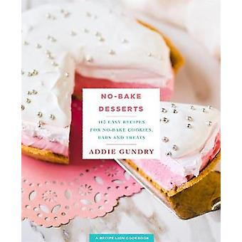 No-Bake Desserts - 103 Easy Recipes for No-Bake Cookies - Bars - and T