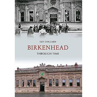 Birkenhead Through Time by Ian Collard - 9781848689657 Book