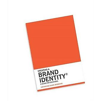 Creating a Brand Identity - A Guide for Designers by Catharine Slade-B