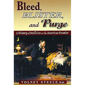 Bleed, Blister, and Purge: A History of Medicine on the American Frontier