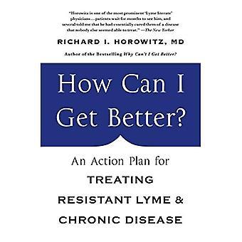 Como posso obter melhor?: um plano de ação para o tratamento resistente Lyme & doença crônica