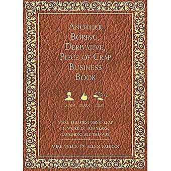 Toinen tylsä, johdannainen, pala paska liiketoiminnan kirja: Makethe ensimmäinen perus harppauksen työn 100 vuotta, nauraa...